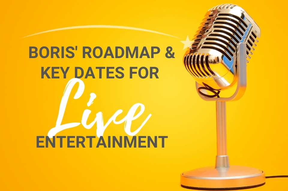 Roadmap out of covid and key dates that affect entertainment