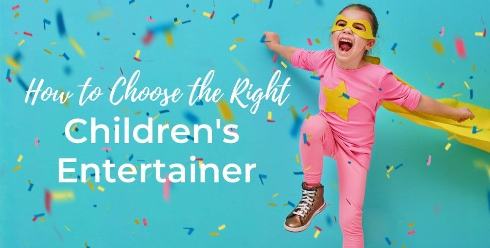 How to Choose the Right Children's Entertainer