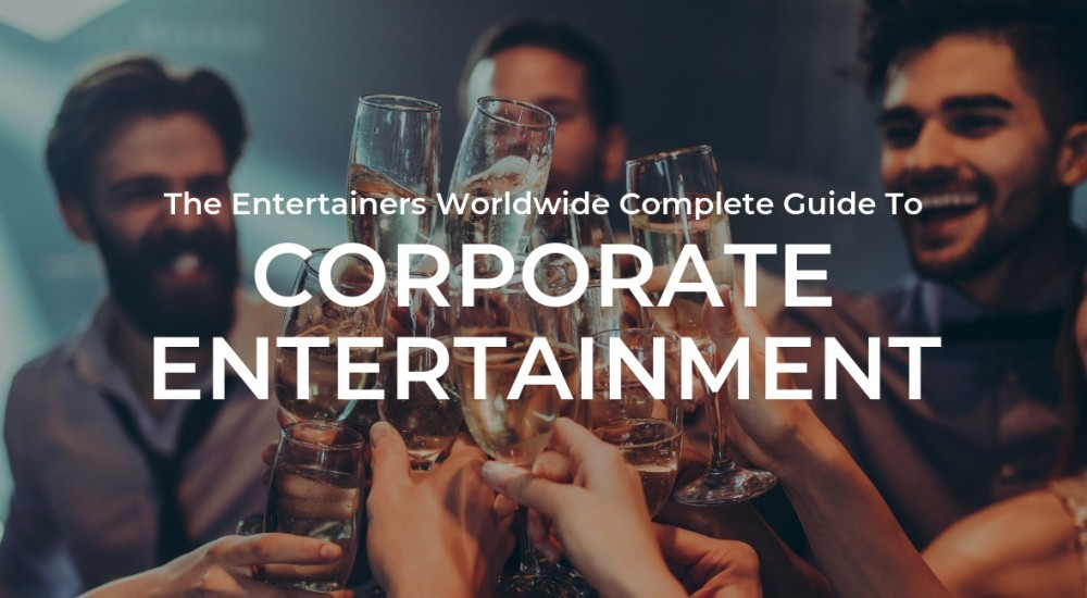 Complete Guide to Corporate Entertainment