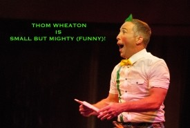Thomas Wheaton, Small But Mighty (Funny) - Other Comedy Act