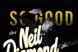 So Good! The Neil Diamond Experience  - Neil Diamond Tribute Act