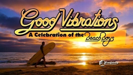 Good Vibrations: A Celebration of The Beach Boys - Beach Boys Tribute Band